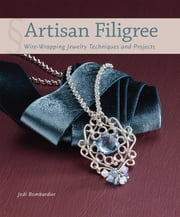 Artisan Filigree - Wire-Wrapping Jewelry Techniques and Projects ebook by Jodi Bombardier