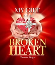 My Gift of a Broken Heart ebook by Tonette Dugar