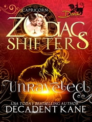 Unraveled: A Zodiac Shifter Paranormal Romance: Capricorn - Dark Khimairans, #2 ebook by Decadent Kane, Zodiac Shifters