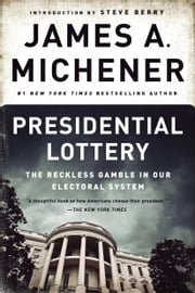 Presidential Lottery - The Reckless Gamble in Our Electoral System ebook by James A. Michener,Steve Berry