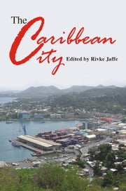 The Caribbean City ebook by Rivke Jaffe (Editor)