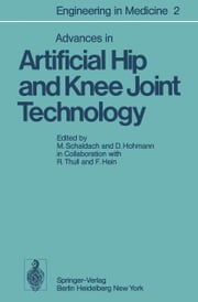 Advances in Artificial Hip and Knee Joint Technology - Volume 2: Advances in Artificial Hip and Knee Joint Technology ebook by R. Thull,M. Schaldach,F. Hein,D. Hohmann