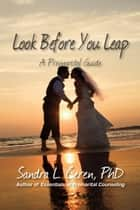 Look Before You Leap - A Premarital Guide for Couples ebook by Sandra L. Ceren