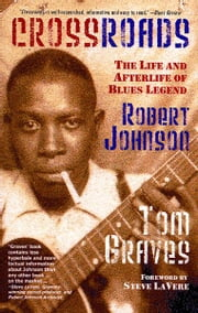 Crossroads - The Life and Afterlife of Blues Legend Robert Johnson ebook by Tom Graves