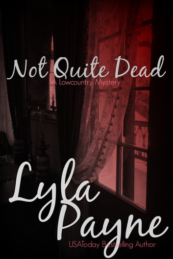 Not Quite Dead (A Lowcountry Mystery) ebook by Lyla Payne