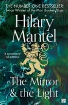 The Mirror and the Light (The Wolf Hall Trilogy, Book 3) ebook by