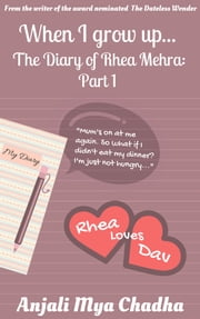 When I grow up - The Diary of Rhea Mehra - Part 1 ebook by Anjali Mya Chadha