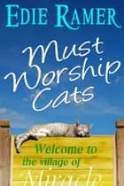 Must Worship Cats ebook by Edie Ramer