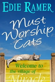 Must Worship Cats - a Miracle Interrupted novella ebook by Edie Ramer