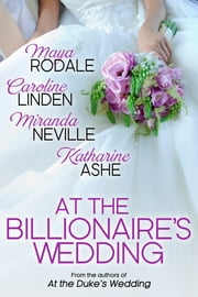 At the Billionaire's Wedding ebook by Caroline Linden,Maya Rodale,Katharine Ashe, Miranda Neville