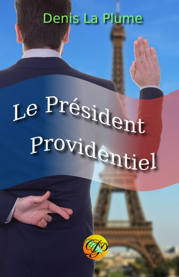 Le Président Providentiel ebook by Denis La Plume