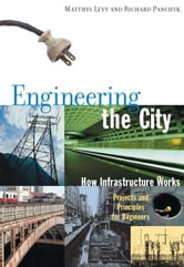 Engineering the City: How Infrastructure Works ebook by Levy, Matthys