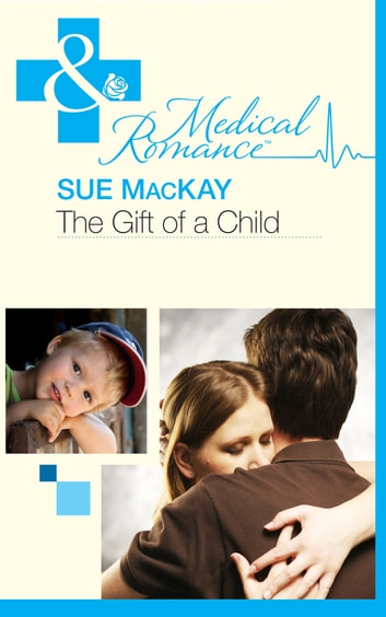 The Gift of a Child (Mills & Boon Medical) (The Infamous Maitland Brothers, Book 1) 電子書 by Sue MacKay