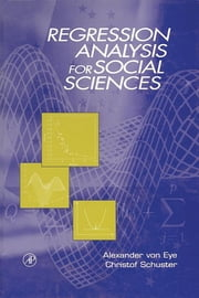 Regression Analysis for Social Sciences ebook by Alexander von Eye,Christof Schuster