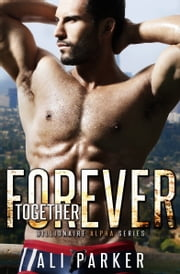 Together Forever - Billionaire Alpha ebook by Ali Parker