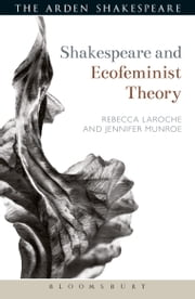 Shakespeare and Ecofeminist Theory ebook by Jennifer Munroe, Rebecca Laroche