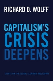 Capitalism's Crisis Deepens - Essays on the Global Economic Meltdown ebook by Richard D. Wolff