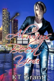 Always Been You ebook by KT Grant