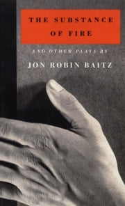 The Substance of Fire and Other Plays ebook by Jon Robin Baitz