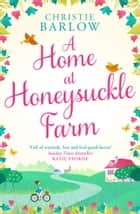 A Home at Honeysuckle Farm: A gorgeous and heartwarming summer read ebook by Christie Barlow