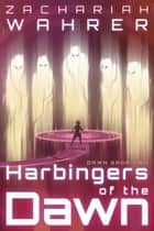 Harbingers of the Dawn ebook by Zachariah Wahrer