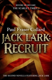 Jack Lark: Recruit (A Jack Lark Short Story) - The gripping adventure novella of an aspiring young British Army soldier ebook by Paul Fraser Collard
