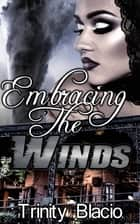 Embracing the Winds ebook by Trinity Blacio