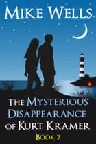 The Mysterious Disappearance of Kurt Kramer, Book 2 ebook by Mike Wells