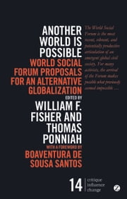 Another World is Possible - World Social Forum proposals for an alternative globalization ebook by William F. Fisher,Thomas Ponniah,Boaventura de Sousa Santos