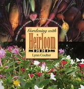 Gardening with Heirloom Seeds - Tried-and-True Flowers, Fruits, and Vegetables for a New Generation ebook by Lynn Coulter