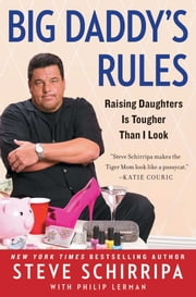 Big Daddy's Rules - Raising Daughters Is Tougher Than I Look ebook by Steve Schirripa