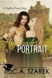 Highlander's Portrait - A Highland Secrets Story ebook by C.A. Szarek