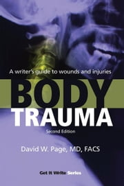 Body Trauma - A Writer's Guide to Wounds and Injuries ebook by David W. Page