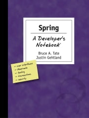 Spring: A Developer's Notebook ebook by Justin Gehtland,Bruce Tate