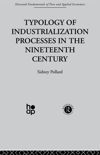 Typology of Industrialization Processes in the Nineteenth Century ebook by S. Pollard