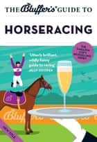 The Bluffer's Guide to Horseracing ebook by David Ashforth