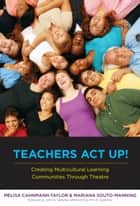 Teachers Act Up! Creating Multicultural Learning Communities Through Theatre ebook by Melisa Cahnmann-Taylor, Mariana Souto-Manning