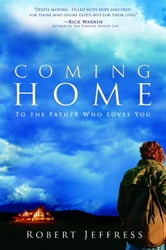 Coming Home - To the Father Who Loves You ebook by Robert Jeffress
