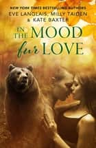 In the Mood Fur Love ebook by Eve Langlais, Milly Taiden, Kate Baxter