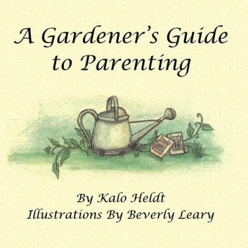 A Gardener'S Guide to Parenting ebook by Kalo Heldt