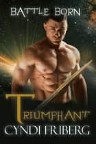 Triumphant - Battle Born, #14 ebook by Cyndi Friberg