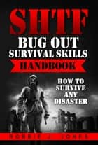 SHTF Bug Out Survival Skills Handbook - How to Survive Any Disaster ebook by Robbie Jones