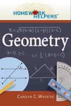 Homework Helpers: Geometry eBook by Carolyn C. Wheater
