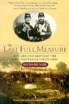 The Last Full Measure - The Life and Death of the First Minnesota Volunteers ebook by Richard Moe, James MacGregor