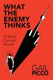What the Enemy Thinks - A Beck Carnell Novel ebook by Gail Picco