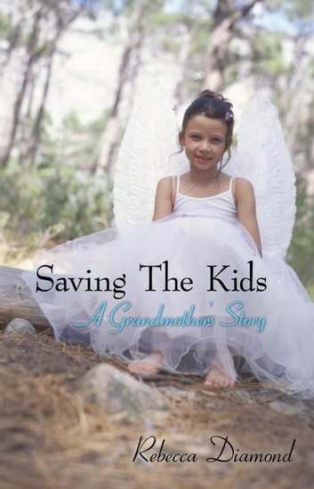 Saving the Kids a Grandmother's Story ebook by Rebecca Diamond