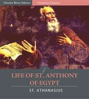 Life of St. Anthony of Egypt (Illustrated Edition) ebook by St. Athanasius