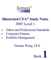 Junwei Illustrated CFA Study Notes, 2005 Level 1 Book 1 ebook by Wang, Thomas