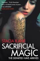 Sacrificial Magic (Downside Ghosts, Book 4) ebook by Stacia Kane