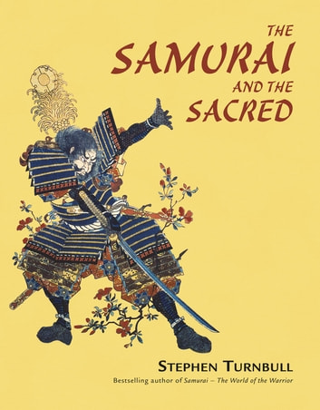 The Samurai and the Sacred - The Path of the Warrior eBook by Dr Stephen Turnbull